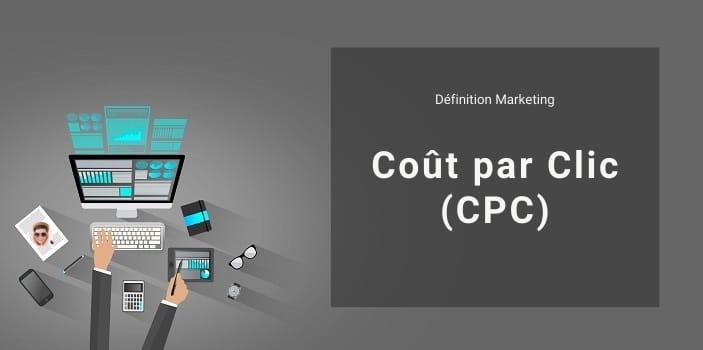 Définition Marketing : qu'est-ce que le CPC ou Coût Par Clic ?