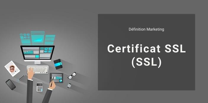 Définition Marketing : qu'est ce que le SSL ou certificat SSL ?