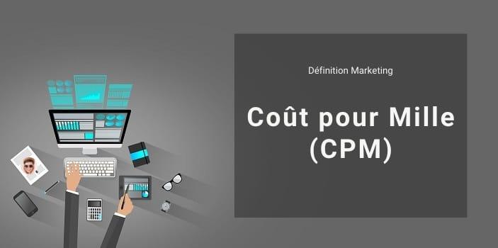Définition Marketing : qu'est-ce que le CPM ou Coût pour Mille ?