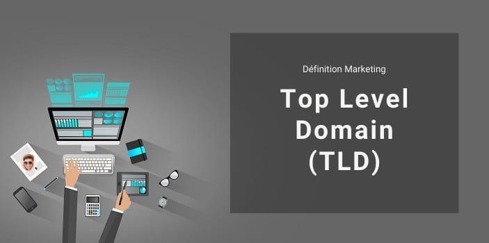 Définition Marketing : qu'est ce qu'un Top Level Domain ou TLD ?