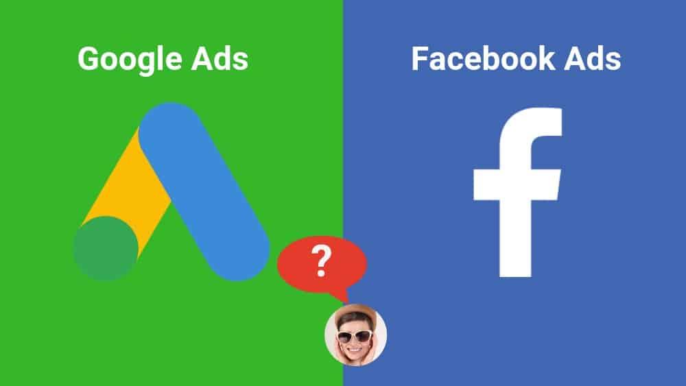 Google Ads ou Facebook Ads ? 7 critères pour décider