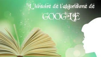 L'algorithme de Google : Histoire et Principes