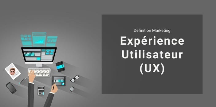 Définition Marketing : Expérience utilisateur (UX)