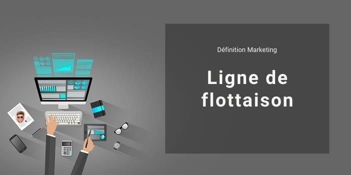 Définition Marketing : ligne de flottaison