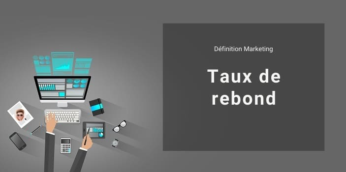 Définiton Marketing : Taux de rebond