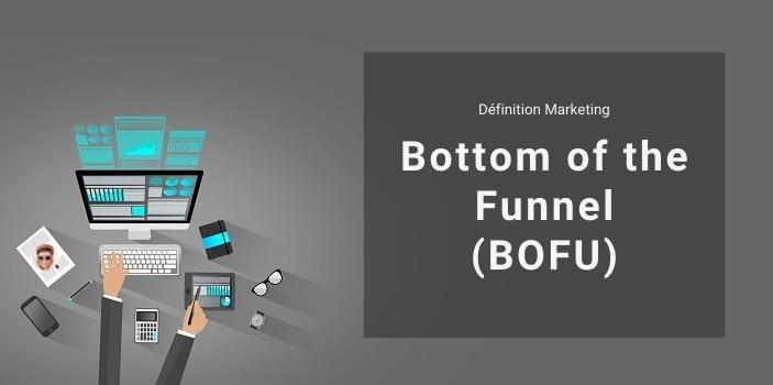Définition Marketing : qu'est-ce que le Bottom of the Funnel ou BOFU ?