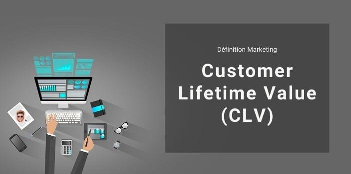 Définition Marketing : qu'est-ce que le Customer Lifetime Value ou CLV ?