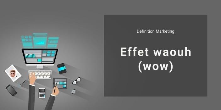 Définition Marketing : qu'est-ce que l'effet waouh ou le wow ?
