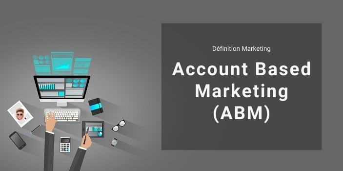 Définition Marketing : qu'est-ce que l'Account Based Marketing ou ABM ?