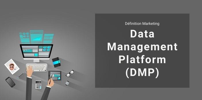Définition Marketing : qu'est-ce qu'une Data Management Platform ou DMP ?