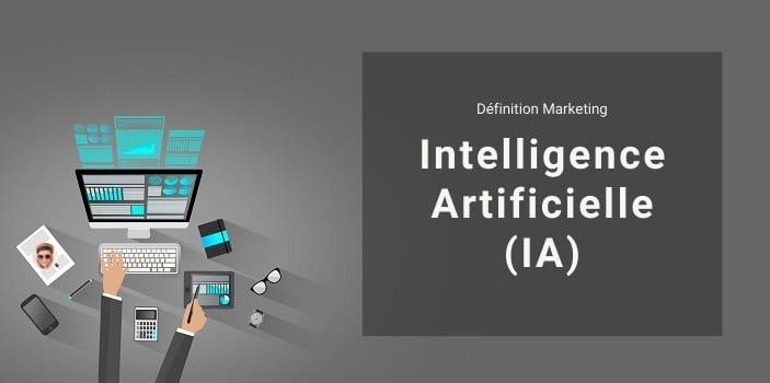 Définition Marketing : qu'est-ce que l'Intelligence Artificielle ou IA ?