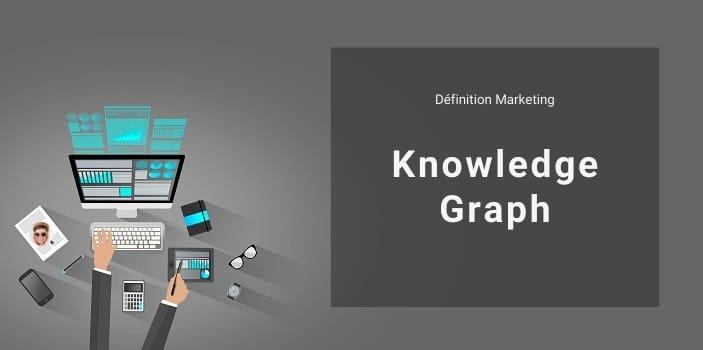 Définition Marketing : qu'est-ce que le Knowledge Graph sur Google ?