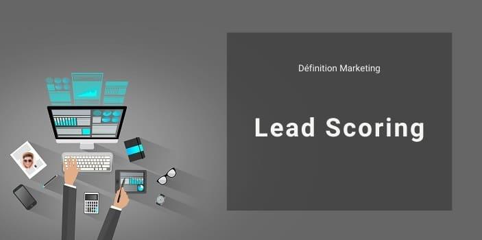 Définition Marketing : qu'est-ce que le Lead Scoring ?