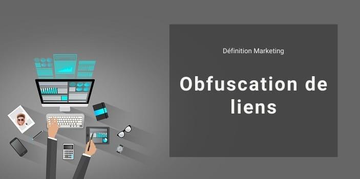 Définition Marketing : qu'est-ce que l'obfuscation de liens ?