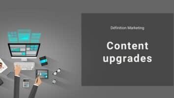 Définition Marketing : qu'est-ce qu'un content upgrades ou un contenu bonus ?