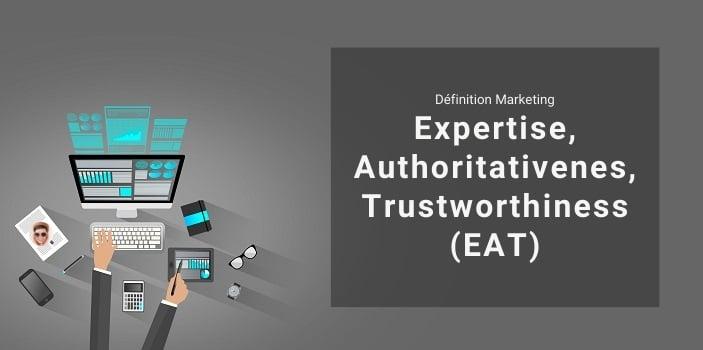 qu'est-ce que l'Expertise, Authoritativeness, Trustworthiness ou EAT en SEO ?