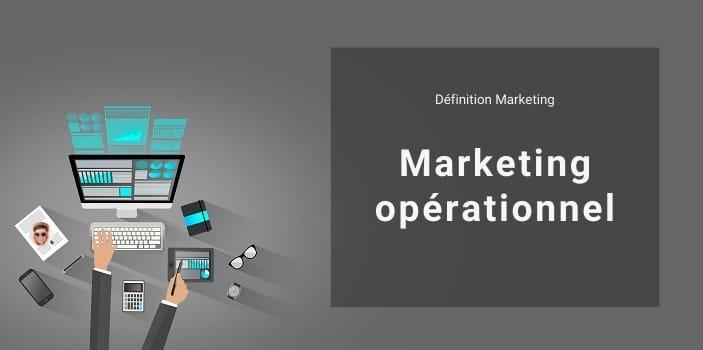 Définition Marketing : qu'est-ce que le marketing opérationnel ?