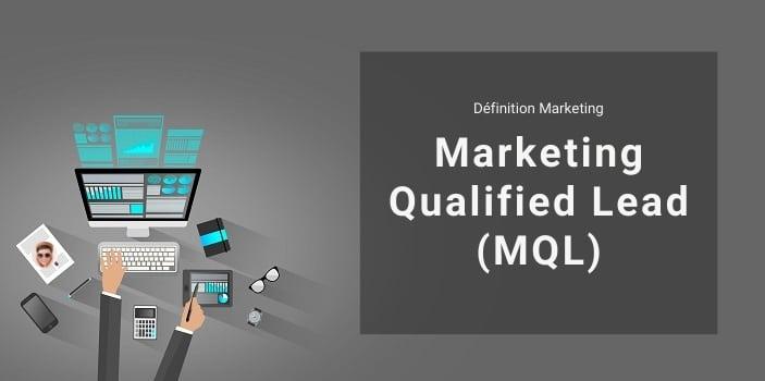 Définition Marketing : qu'est-ce qu'un Marketing Qualified Lead ou MQL ?