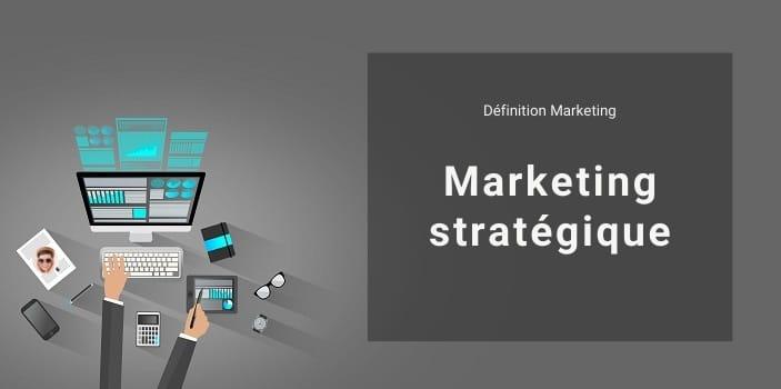 Définition Marketing : qu'est-ce que le marketing stratégique ?