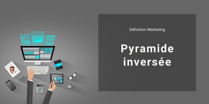 Définition Marketing : qu'est-ce qu'une pyramide inversée ou entonnoir inversé ?