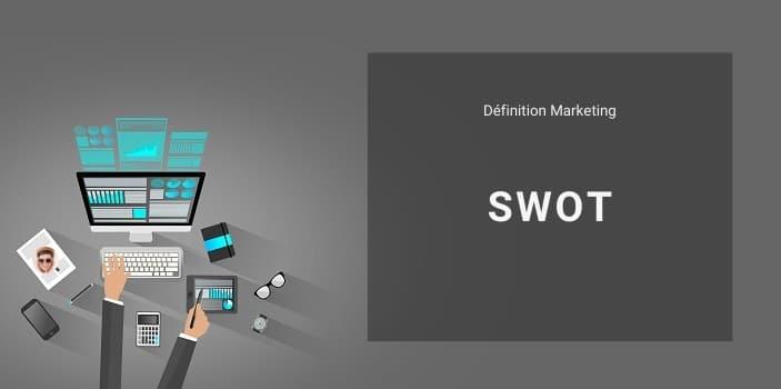 Définition Marketing : qu'est-ce que le SWOT ou l'analyse SWOT ?