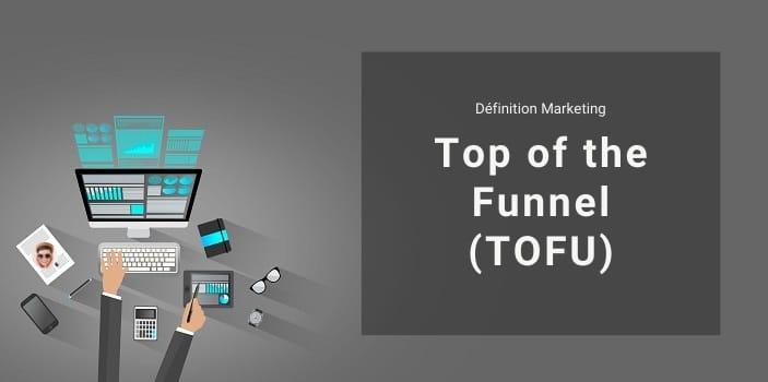 Définition Marketing : qu'est-ce que le Top of the Funnel ou TOFU ?
