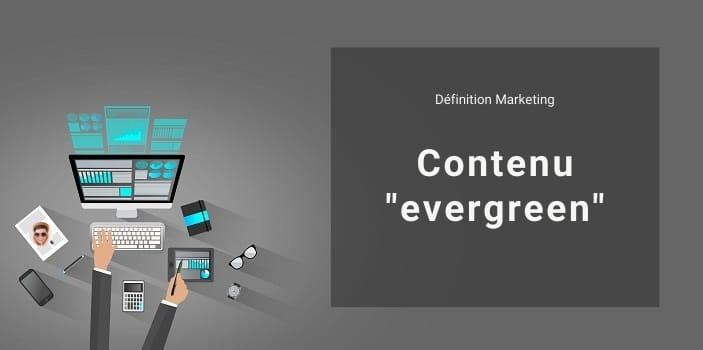 Définition Marketing : qu'est-ce qu'un contenu evergreen ou persistant ?