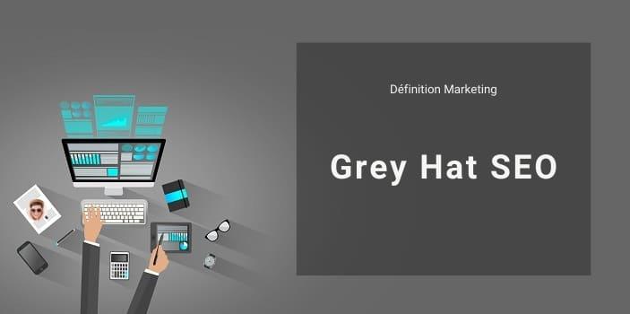 Définition Marketing : qu'est-ce que le Grey Hat SEO ou référencement Grey Hat ?