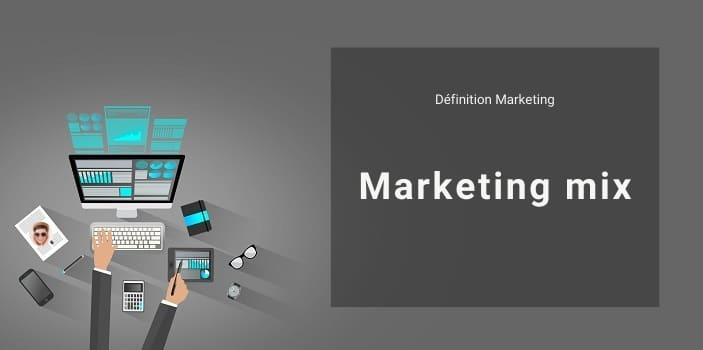 Définition Marketing : qu'est-ce que le marketing mix ou marketing 4P ?