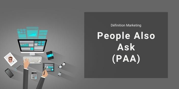 Définition Marketing : qu'est-ce qu'un PAA ou People Also Ask ?