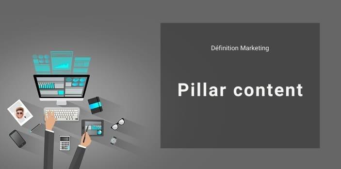 Définition Marketing : qu'est-ce qu'un pillar content ou une page pilier ?