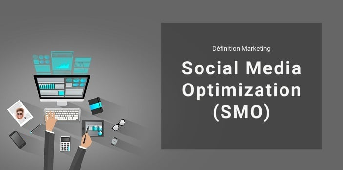 Définition Marketing : qu'est-ce que le SMO ou Social Media Optimization ?