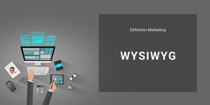 Définition Marketing : qu'est-ce qu'un logiciel WYSIWYG ou éditeur WYSIWYG ?