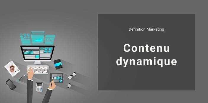 Définition Marketing : qu'est-ce qu'un contenu dynamique ?