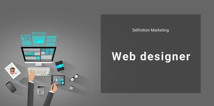 Définition Marketing : qu'est-ce qu'un webdesigner ou concepteur web ?