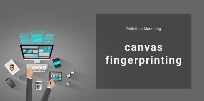 Définition Marketing : qu'est-ce que le canvas fingerprinting ?