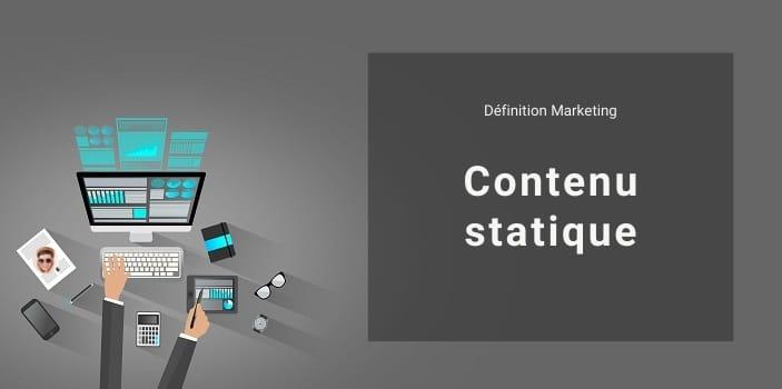 Définition Marketing : qu'est-ce qu'un contenu statique ?