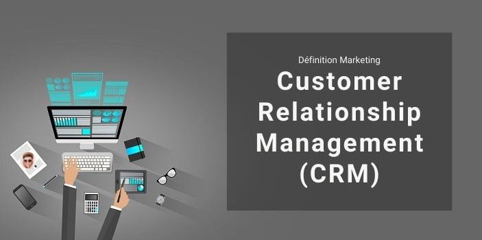 Définition Marketing : qu'est-ce qu'un Customer Relationship Management ou CRM ?