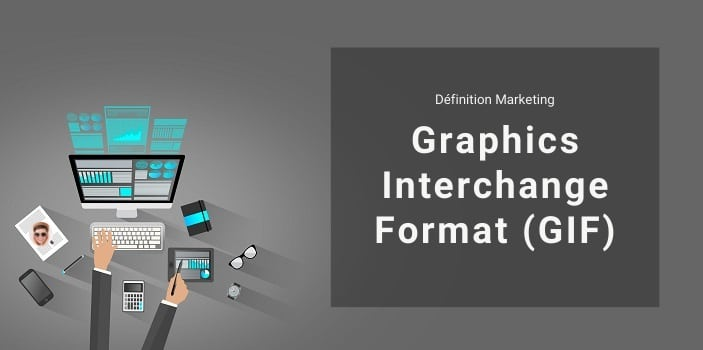 Définition Marketing : qu'est-ce qu'un GIF ou Graphics Interchange Format ?