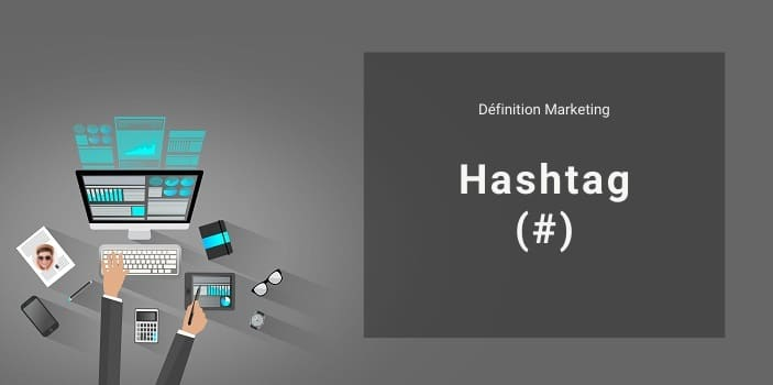 Définition Marketing : qu'est-ce que le hashtag ou # ?