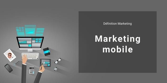 Définition Marketing : qu'est-ce que le marketing mobile ou m-marketing ?