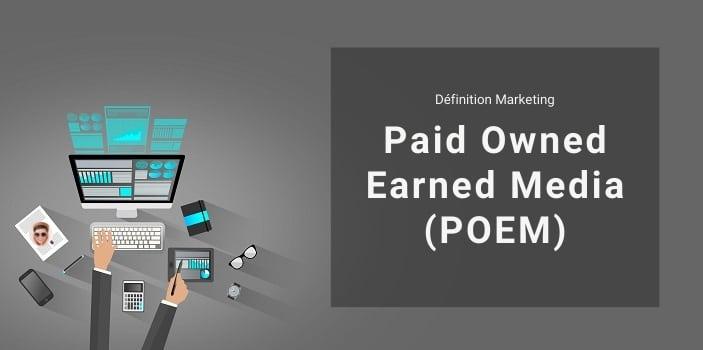 Définition Marketing : qu'est-ce que le modèle POEM ou Paid Owned Earned Media ?