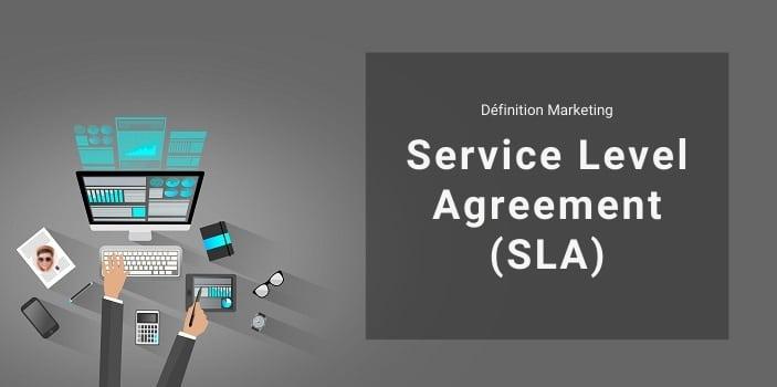 Définition Marketing : qu'est-ce que le Service Level Agreement ou SLA ?