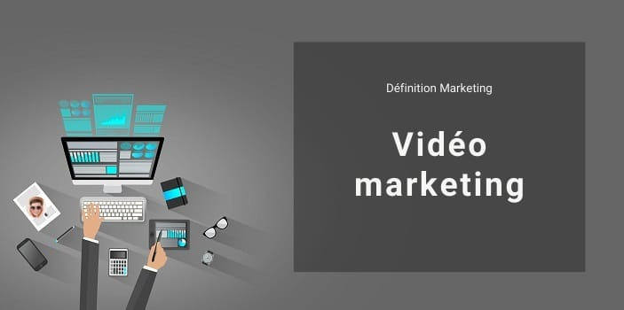 Définition Marketing : qu'est-ce que le vidéo marketing ou marketing vidéo ?
