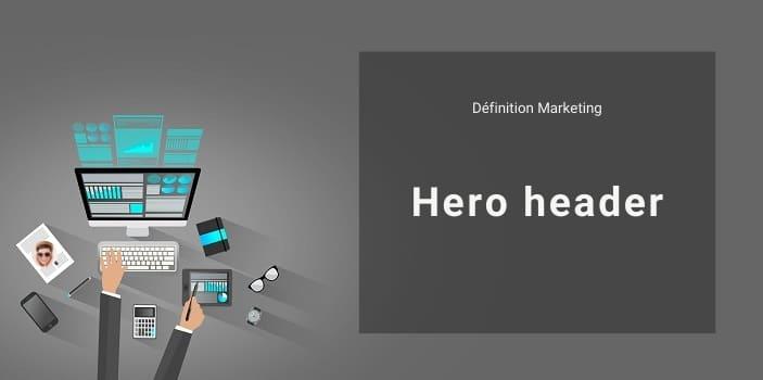 Définition Marketing : qu'est-ce qu'un Hero ou Hero header ?