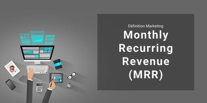 Définition Marketing : qu'est-ce que le Monthly Recurring Revenue ou MMR ?