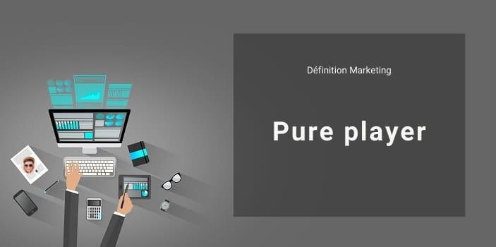 Définition Marketing : qu'est-ce qu'un pure player ?