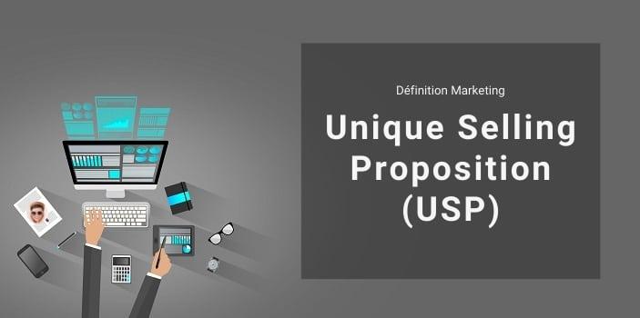 Définition Marketing : qu'est-ce que l'USP ou Unique Selling Proposition ?
