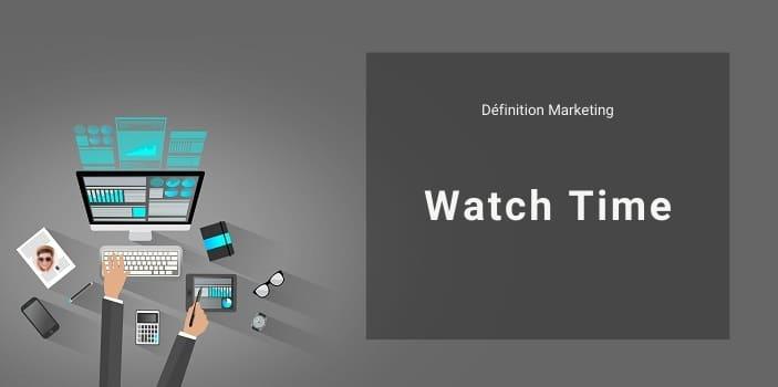 Définition Marketing : qu'est-ce que le Watch Time ?