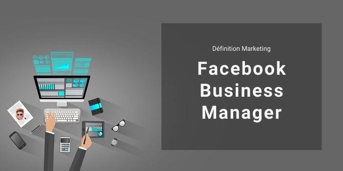 Définition Marketing : qu'est-ce que Facebook Business Manager ?